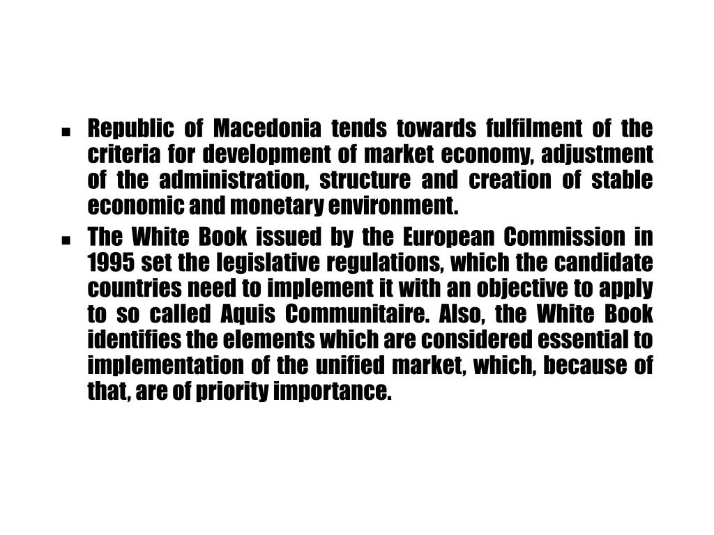 Republic of Macedonia tends towards fulfilment of the criteria for development of market economy, adjustment of the administration, structure and creation of stable economic and monetary environment.