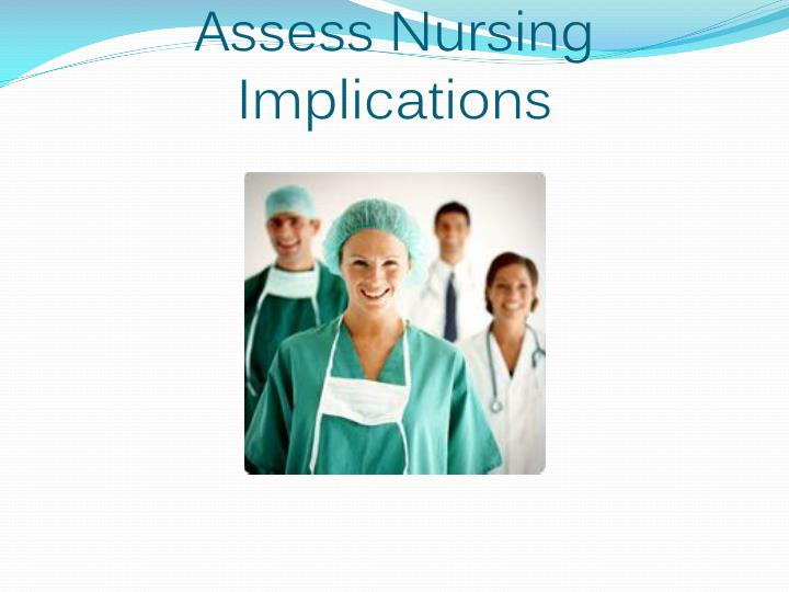 Assess Nursing Implications