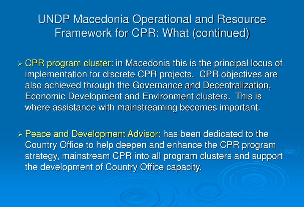 UNDP Macedonia Operational and Resource Framework for CPR: What (continued)