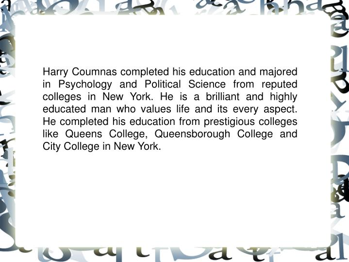 Harry Coumnas completed his education and majored in Psychology and Political Science from reputed c...