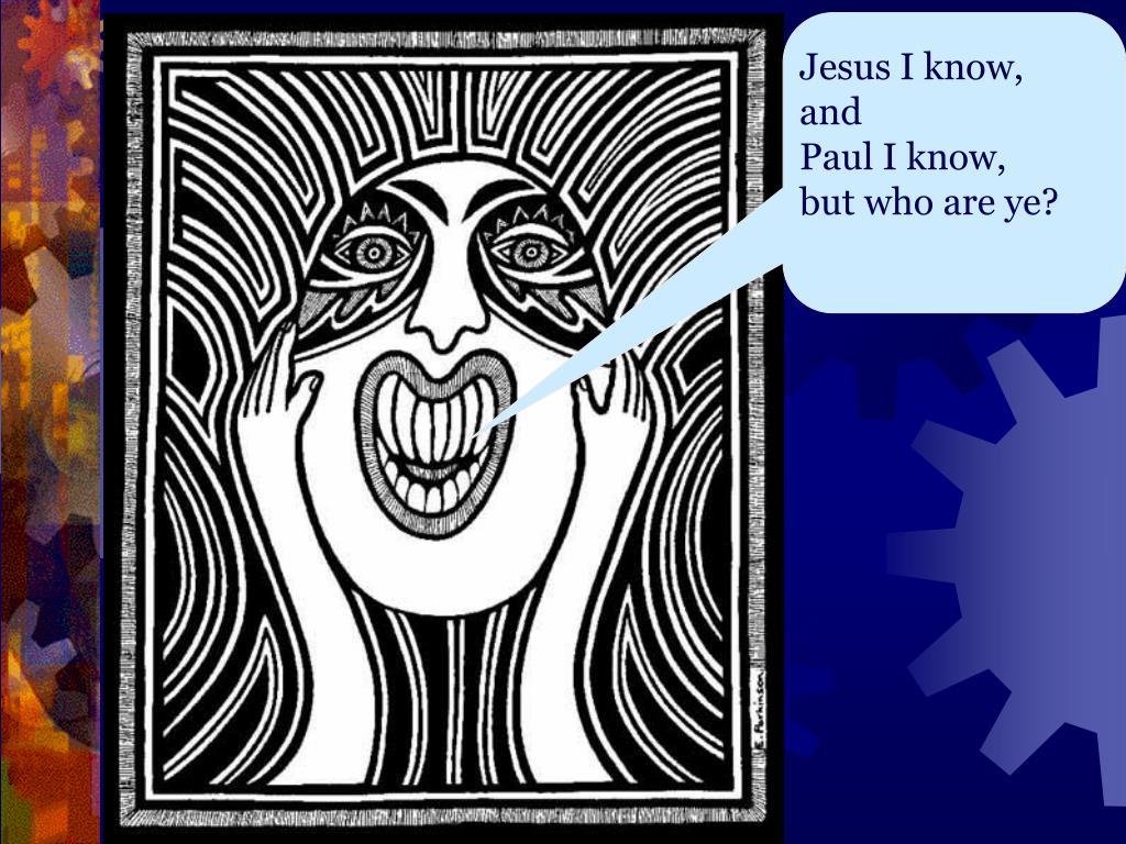 Jesus I know, and