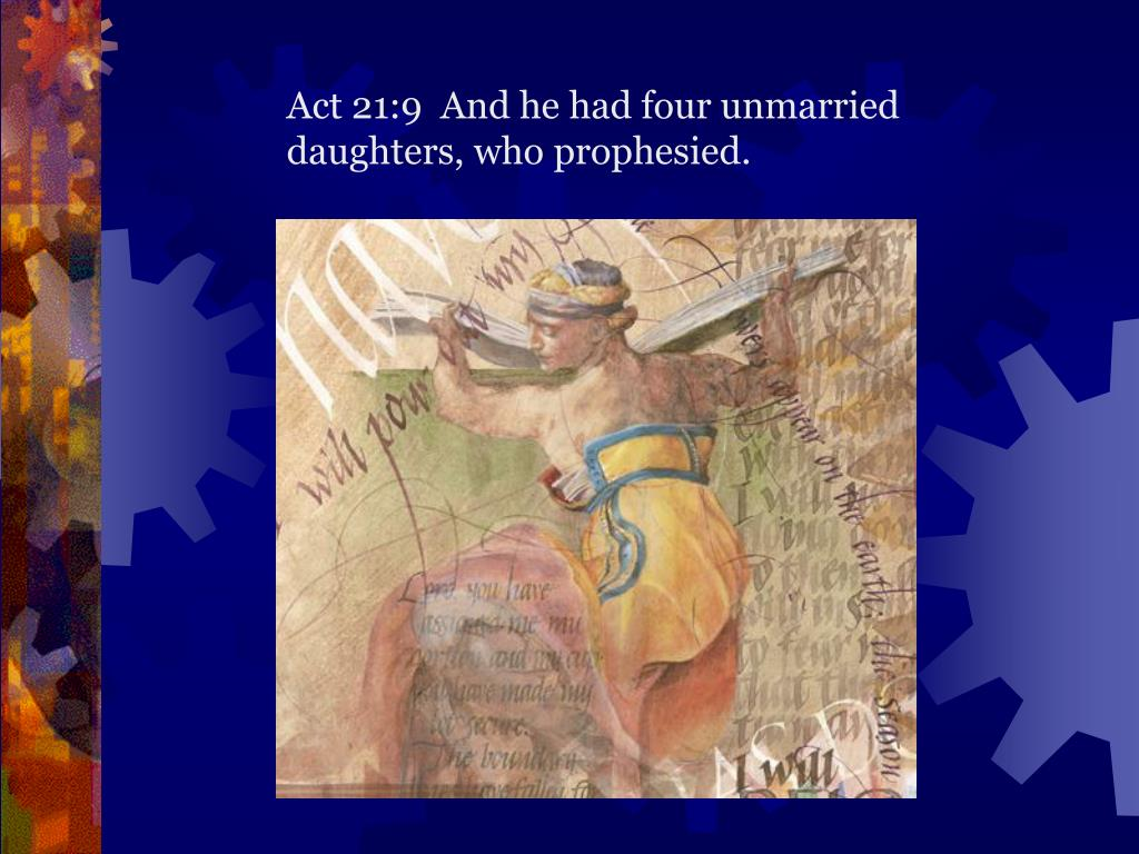 Act 21:9  And he had four unmarried daughters, who prophesied.
