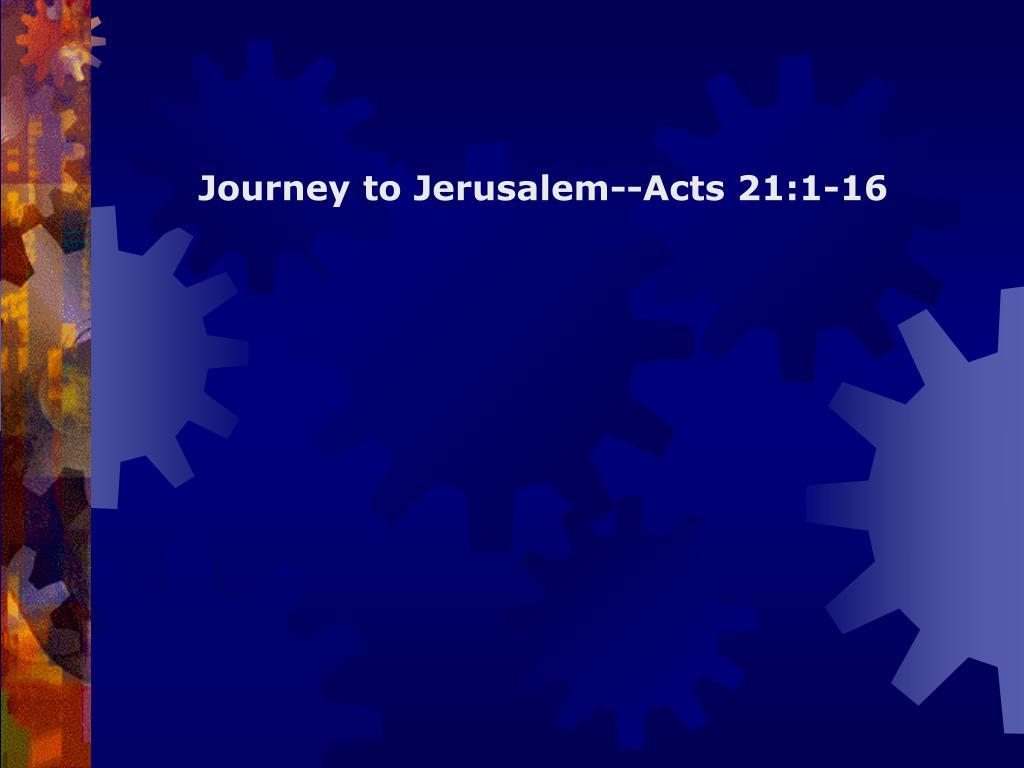 Journey to Jerusalem--Acts 21:1-16