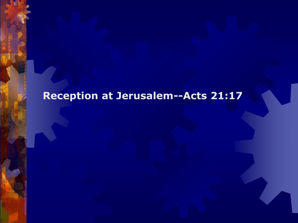Reception at Jerusalem--Acts 21:17