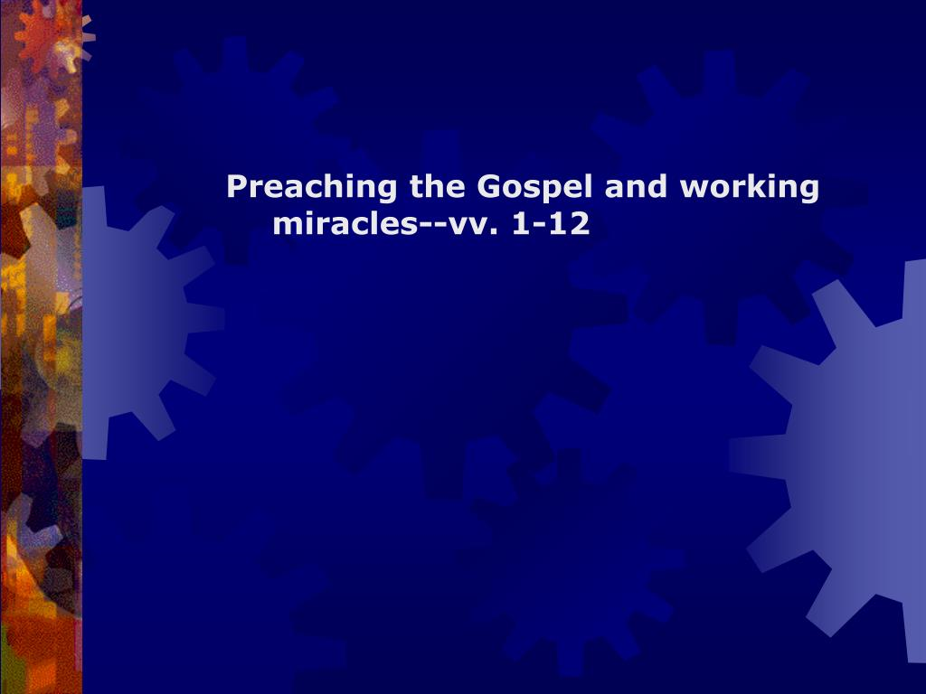 Preaching the Gospel and working miracles--vv. 1-12