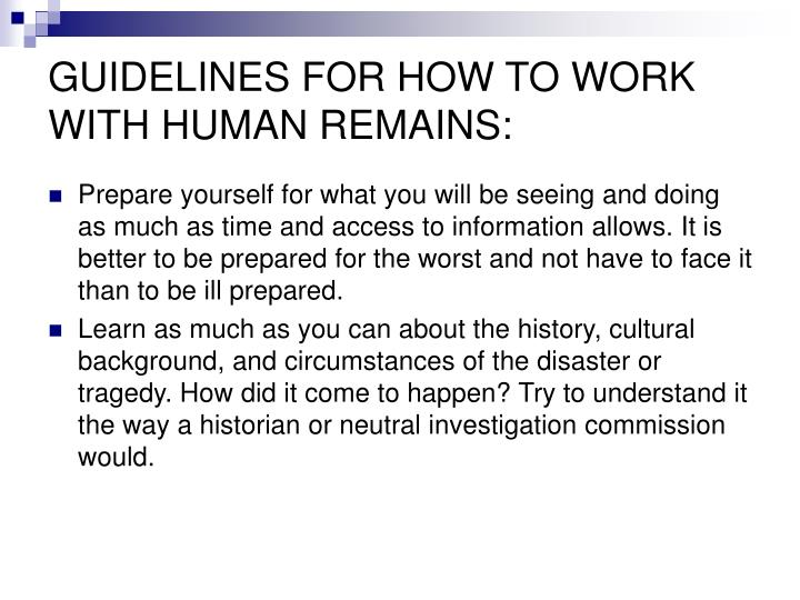 GUIDELINES FOR HOW TO WORK WITH HUMAN REMAINS: