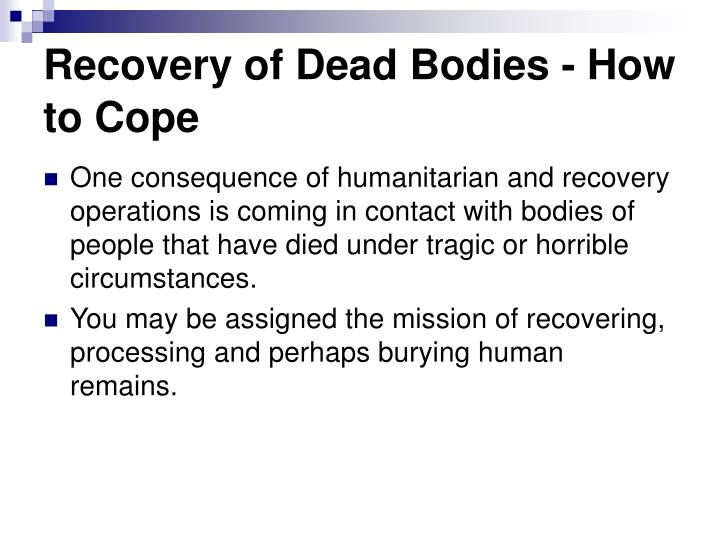 Recovery of dead bodies how to cope