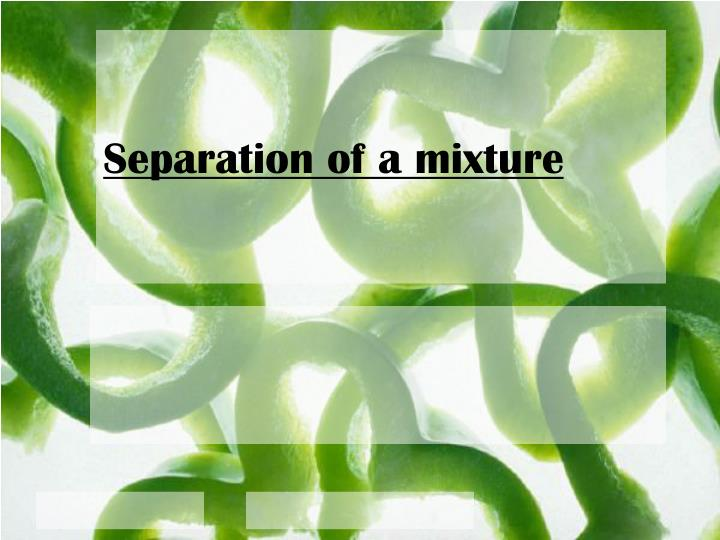 Separation of a mixture