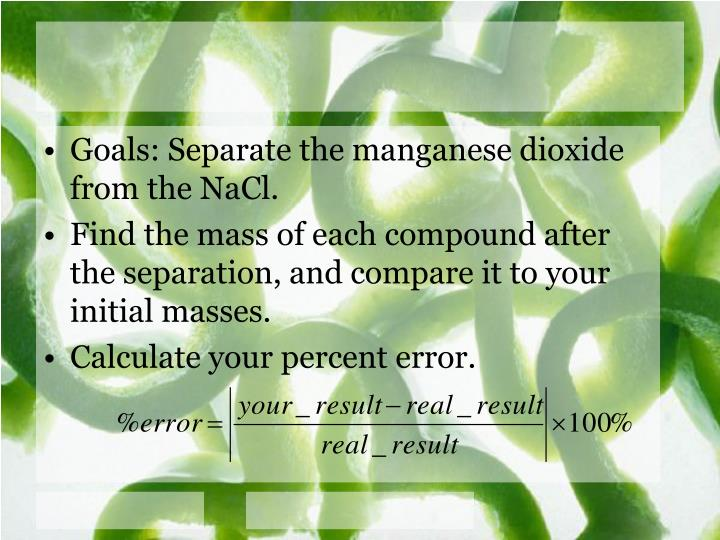 Goals: Separate the manganese dioxide from the NaCl.
