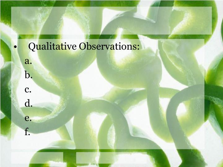 Qualitative Observations: