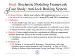 goal stochastic modeling framework case study anti lock braking system