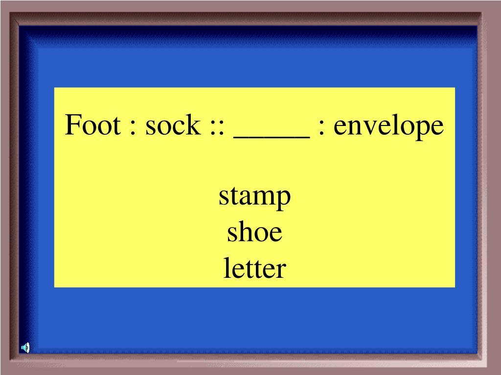 Foot : sock :: _____ : envelope