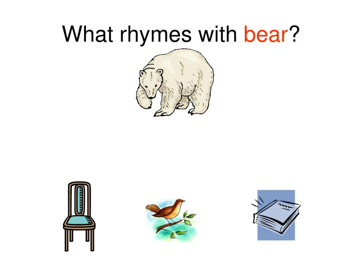 What rhymes with bear
