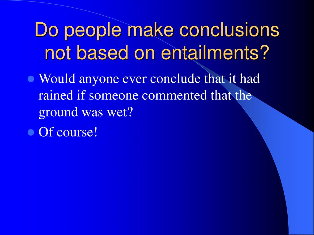 Do people make conclusions not based on entailments?
