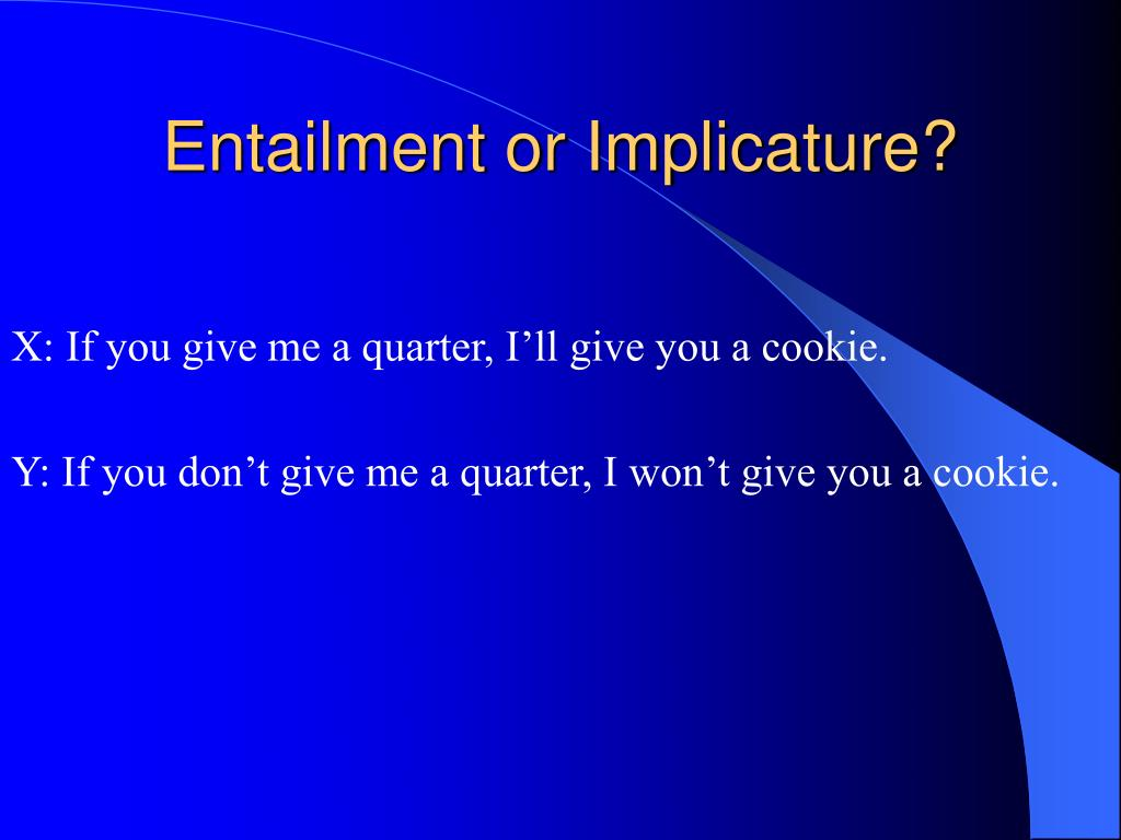 Entailment or Implicature?
