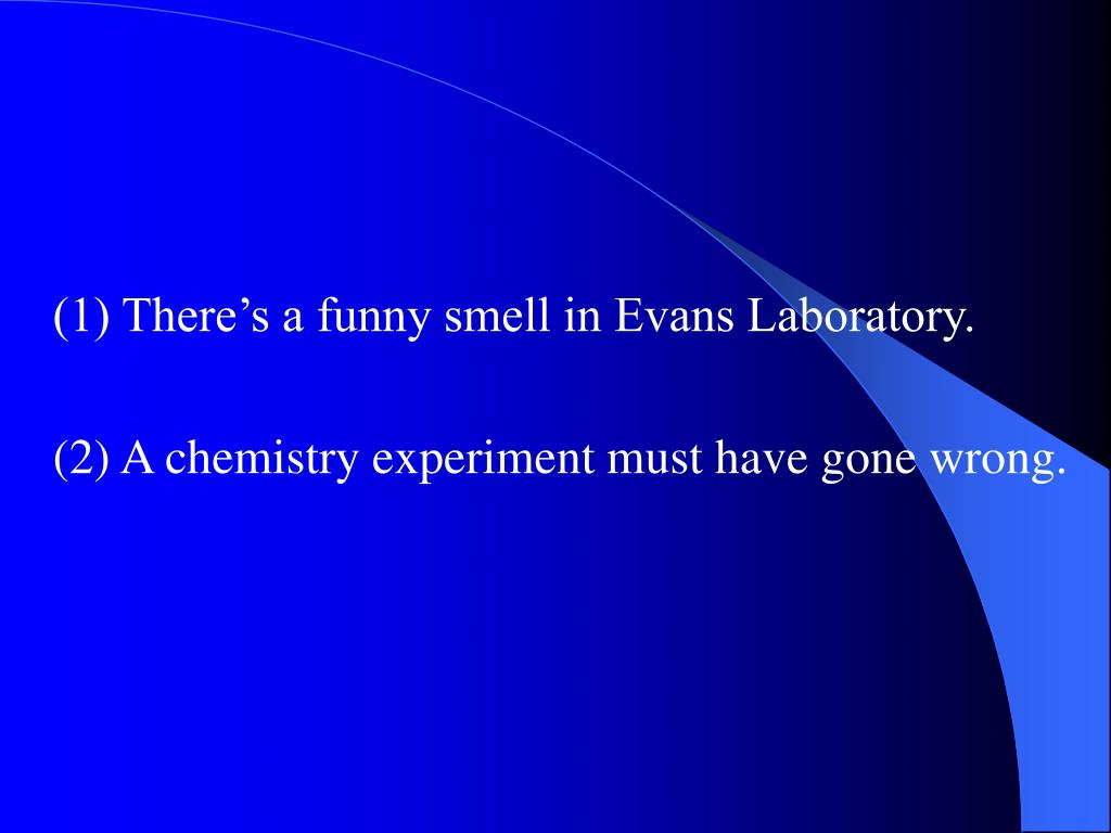 (1) There's a funny smell in Evans Laboratory.