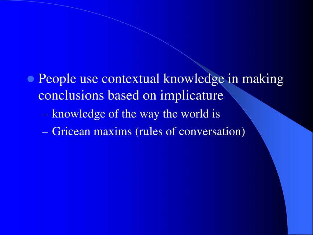 People use contextual knowledge in making conclusions based on implicature