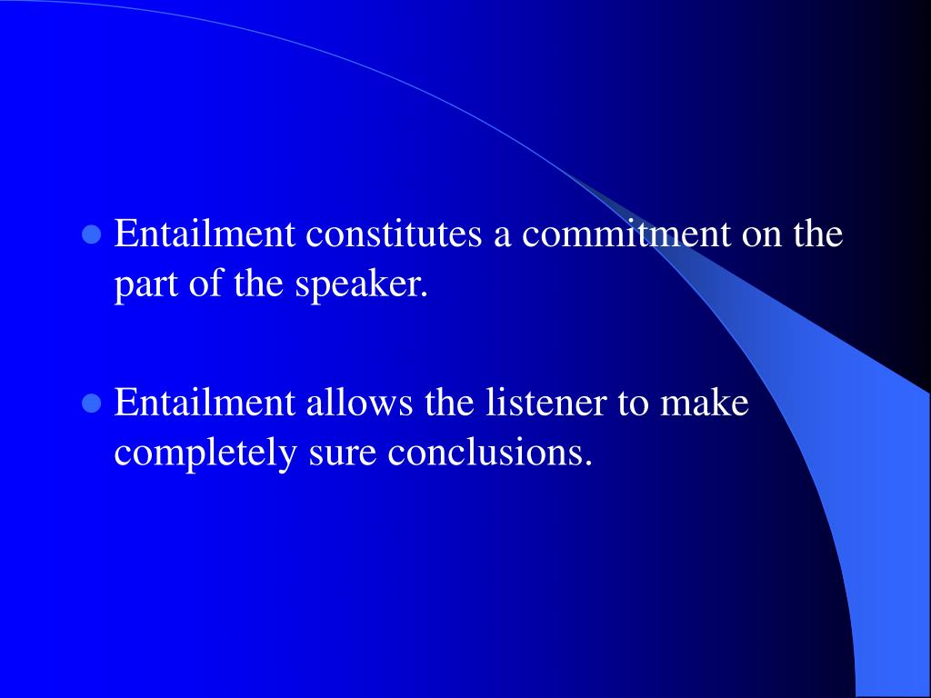 Entailment constitutes a commitment on the part of the speaker.