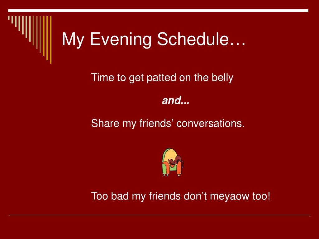 My Evening Schedule…
