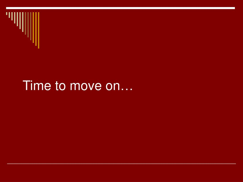 Time to move on…