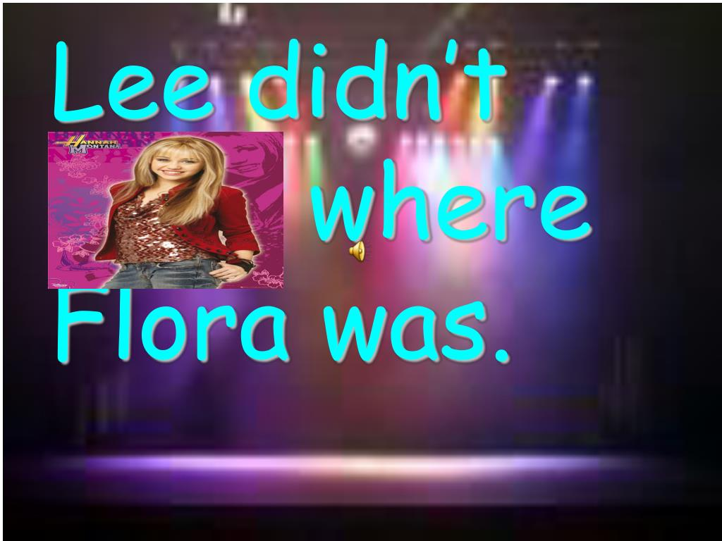 Lee didn't know where     Flora was.