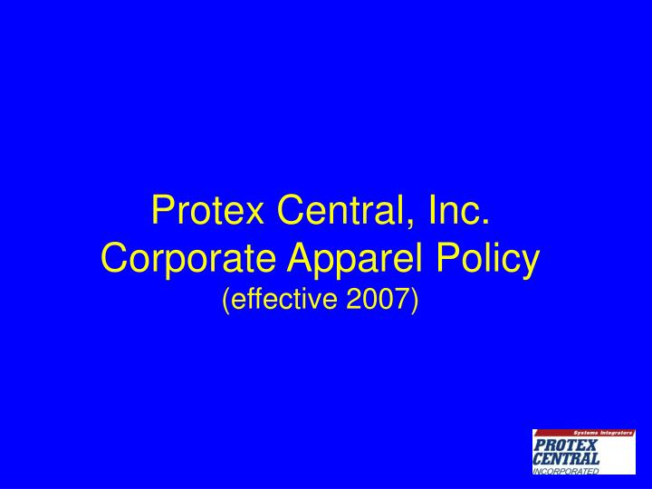 Protex central inc corporate apparel policy effective 2007