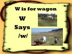 w is for wagon