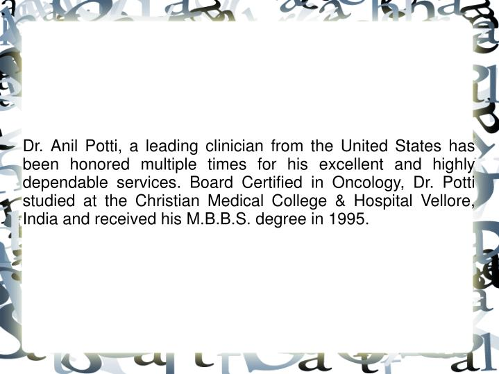 Dr. Anil Potti, a leading clinician from the United States has been honored multiple times for his e...