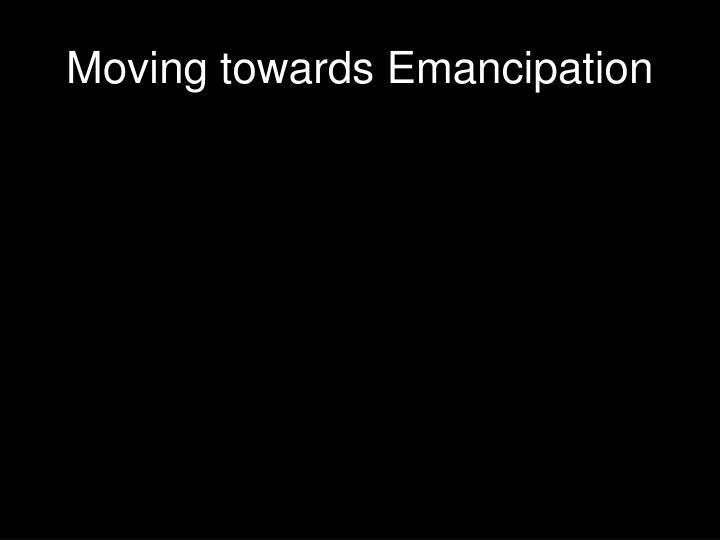 Moving towards Emancipation