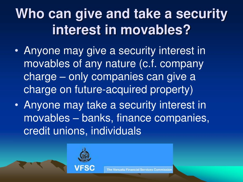 Who can give and take a security interest in movables?