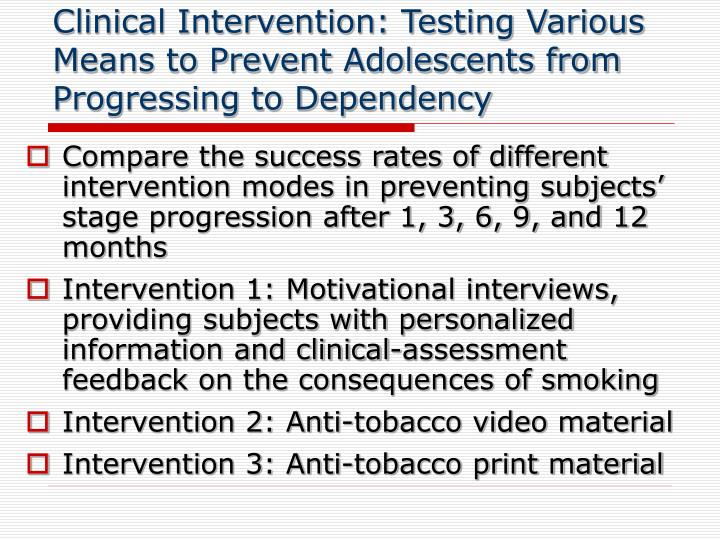Clinical Intervention: Testing Various Means to Prevent Adolescents from Progressing to Dependency