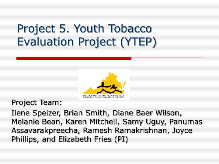 Project 5. Youth Tobacco Evaluation Project (YTEP)