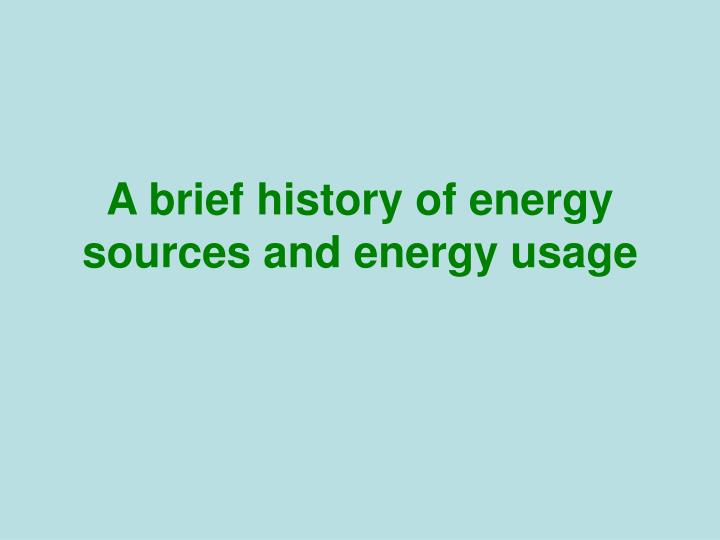 A brief history of energy sources and energy usage