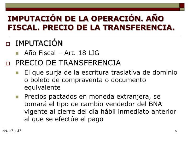 IMPUTACIÓN DE LA OPERACIÓN. AÑO FISCAL. PRECIO DE LA TRANSFERENCIA.