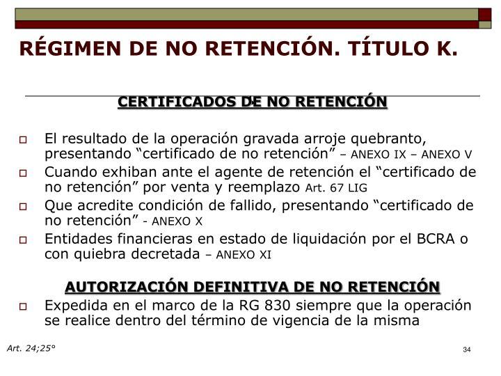 RÉGIMEN DE NO RETENCIÓN. TÍTULO K.