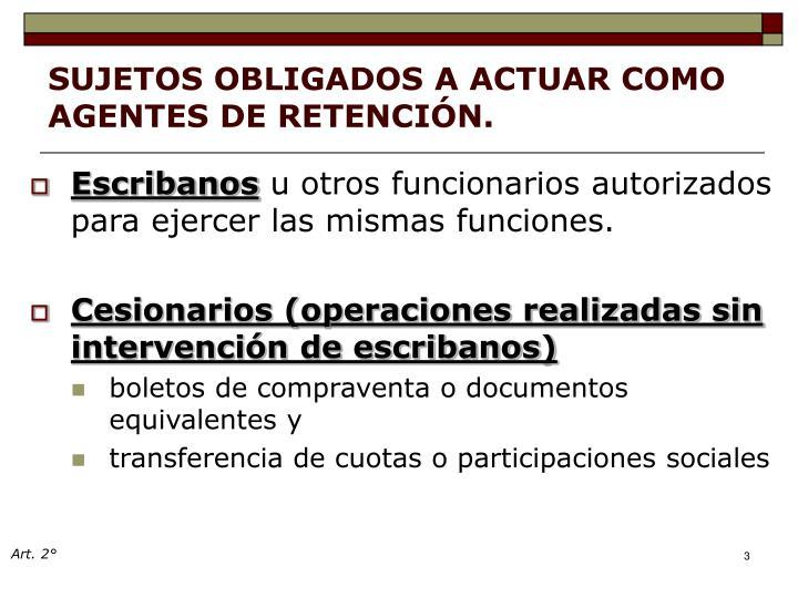 SUJETOS OBLIGADOS A ACTUAR COMO AGENTES DE RETENCIÓN.