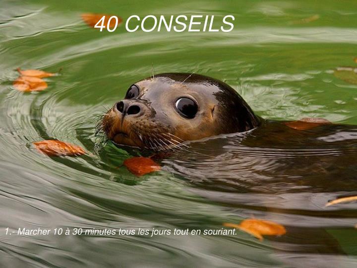 40 CONSEILS