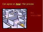 can agree on how fair process