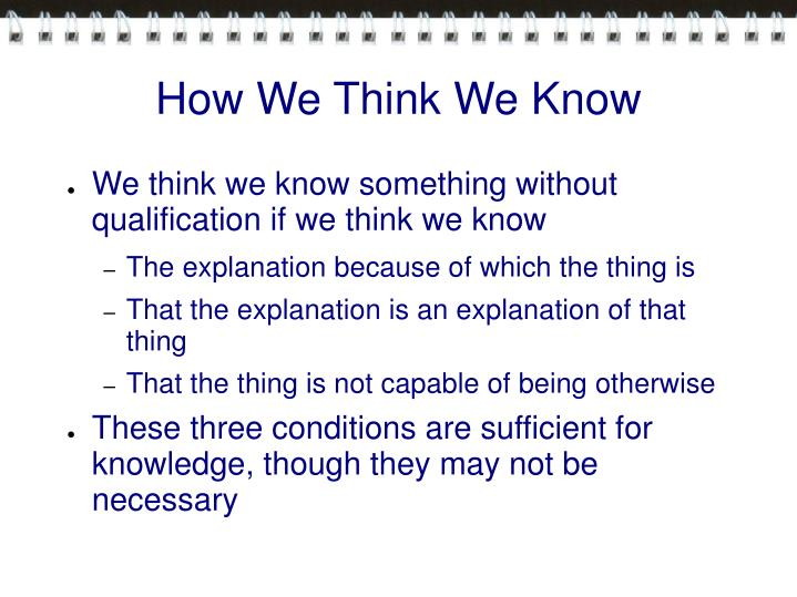 How We Think We Know