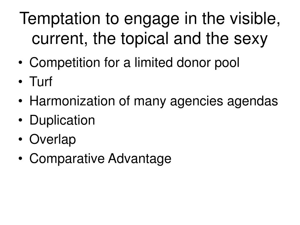 Temptation to engage in the visible, current, the topical and the sexy