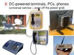 8 dc powered terminals pcs phones universal service even off the power grid