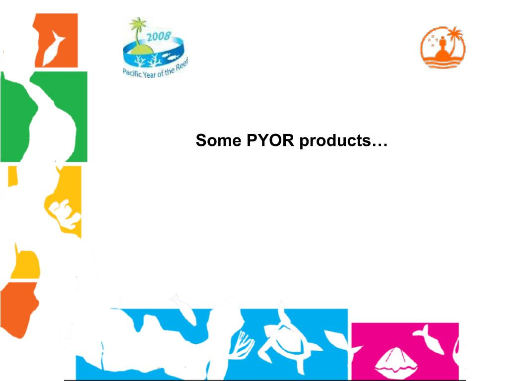 Some PYOR products…