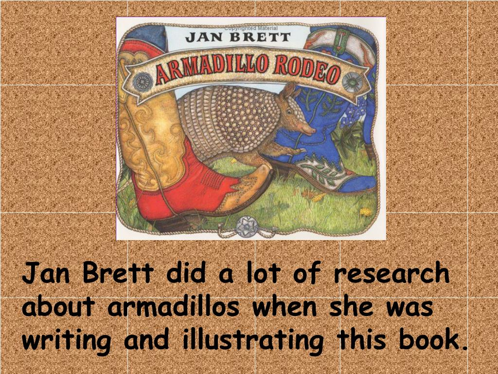 Jan Brett did a lot of research about armadillos when she was writing and illustrating this book.