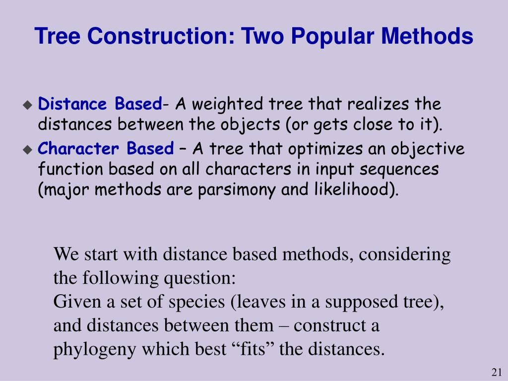 Tree Construction: Two Popular Methods