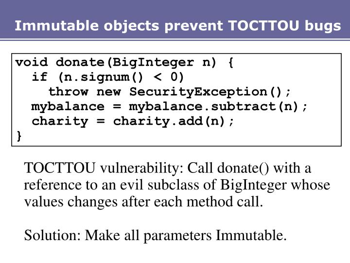 Immutable objects prevent TOCTTOU bugs