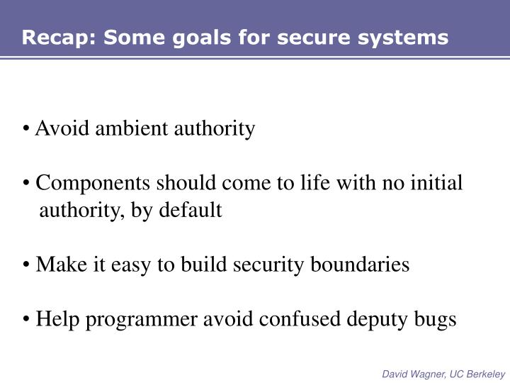 Recap: Some goals for secure systems