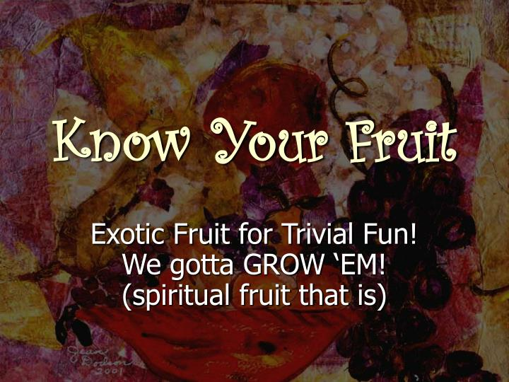 Know your fruit l.jpg