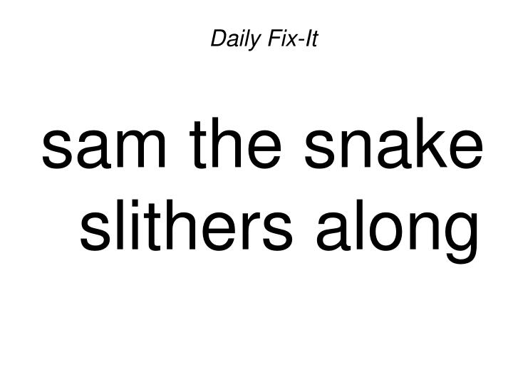 Daily fix it sam the snake slithers along l.jpg