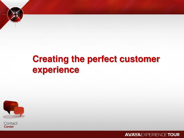 Creating the perfect customer experience