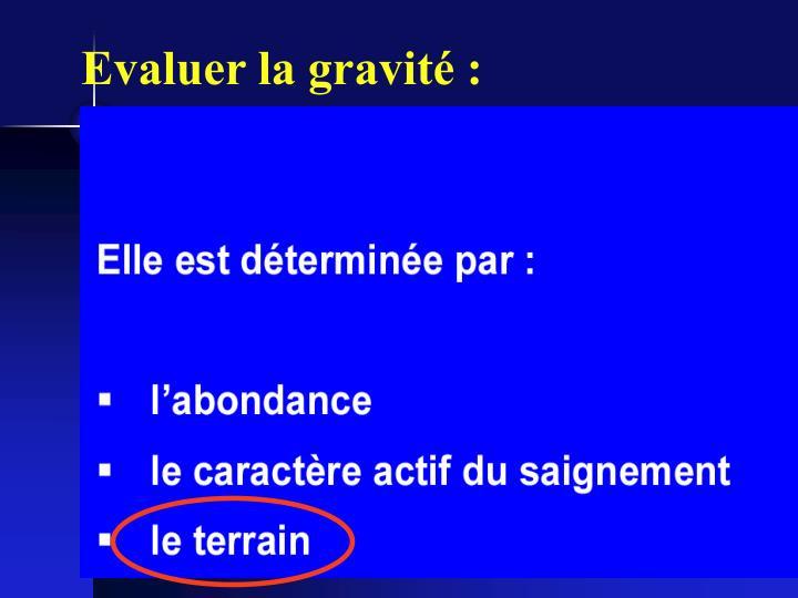 Evaluer la gravité :